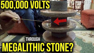 500,000 volts through megalithic stone? An investigation into the possible with UnchartedX...