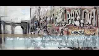 Giant Panda Guerilla Dub Squad - Love You More (Righteous Dub Mix)