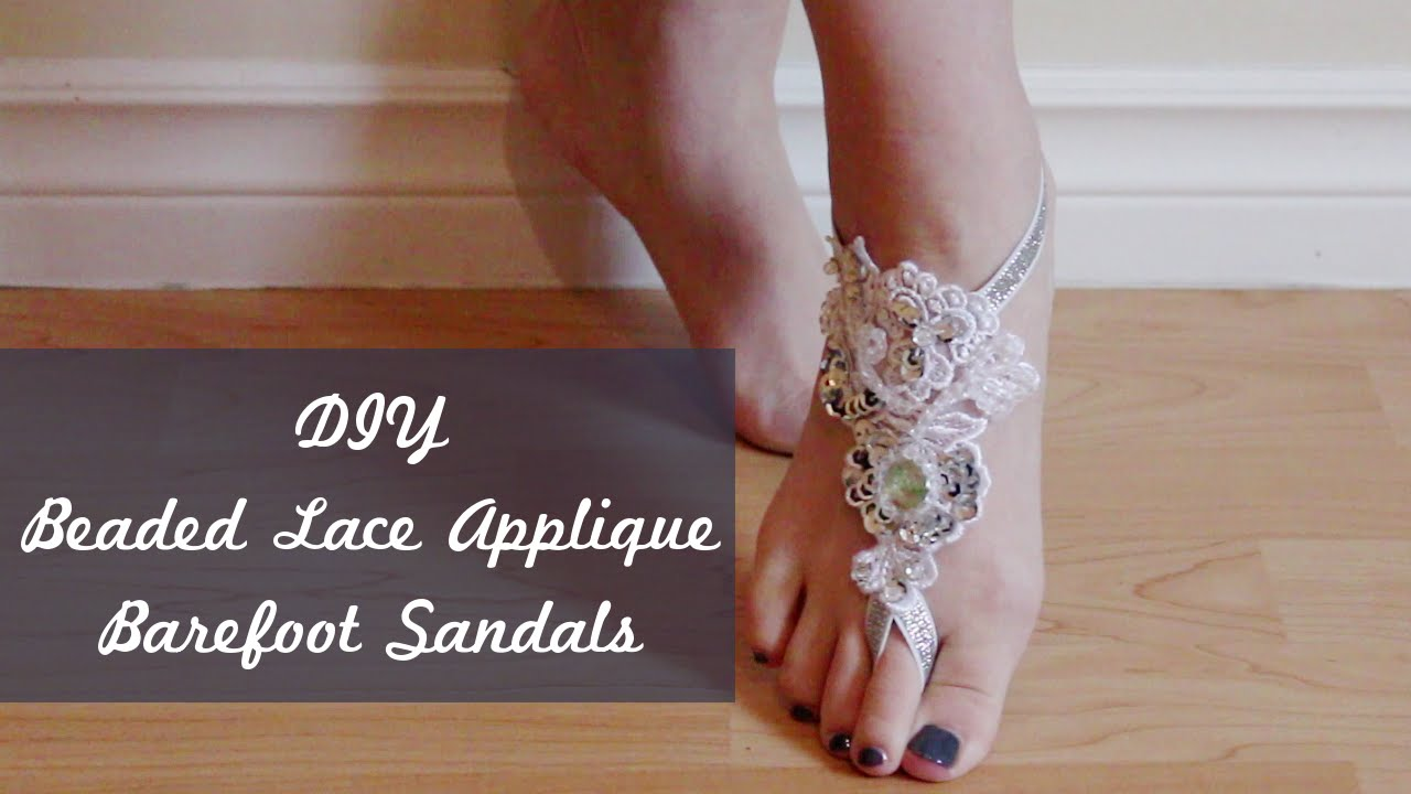 Diy Barefoot Sandals With Beaded Lace Applique Youtube