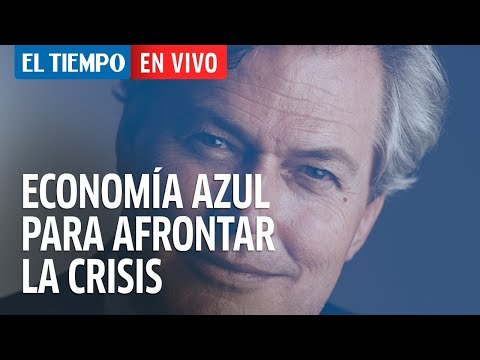 el-tiempo-en-vivo:-la-economía-azul,-un-modelo-económico-para-afrontar-la-crisis