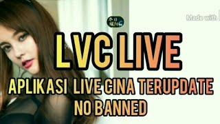 Aplikasi  live cina.Lvc live no banned.