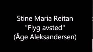 "Stine Maria Reitan - ""Flyg avsted"" (Åge Aleksandersen)"