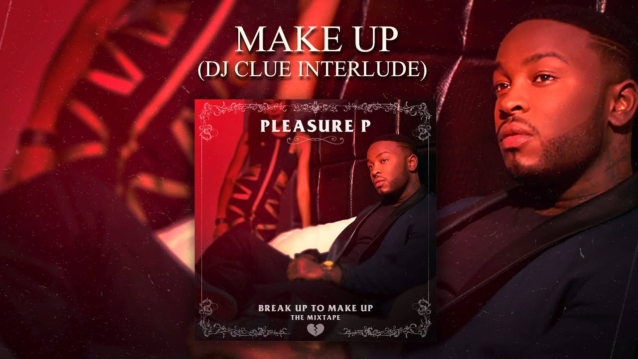 pleasure p letter to my ex pleasure p make up dj clue interlude audio 23298