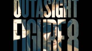 Outasight - Figure 8