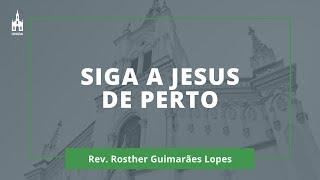 Siga A Jesus De Perto - Rev. Rosther Guimarães Lopes - Culto Noturno - 23/02/2020