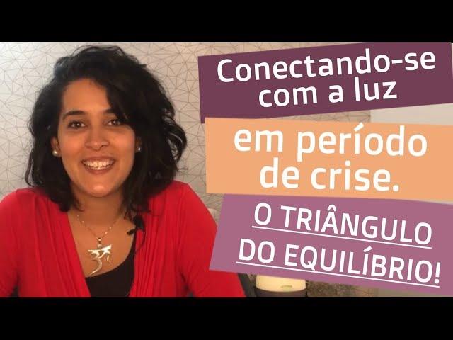 Conectando-se com a luz em período de crise. O TRIÂNGULO DO EQUILÍBRIO! | Bia Loureiro
