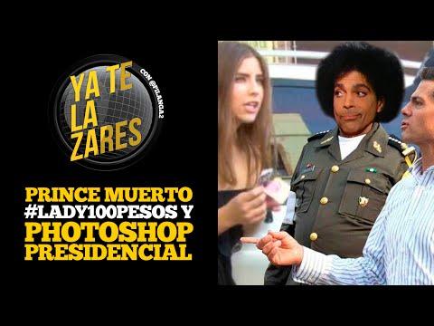 Prince muerto. #Lady100Pesos. Photoshop presidencial. Ya te la Zares. Zares del Universo