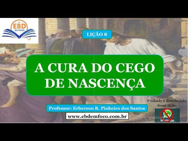 LIÇÃO 8 - A CURA DO CEGO DE NASCENÇA
