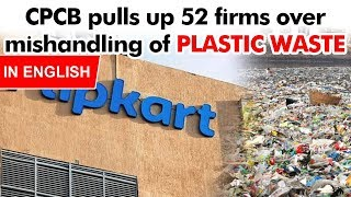 CPCB pulls up 52 firms over mishandling of PLASTIC WASTE, What is Extended Producers Responsibility?