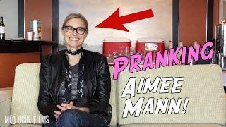 Pranking Aimee Mann!