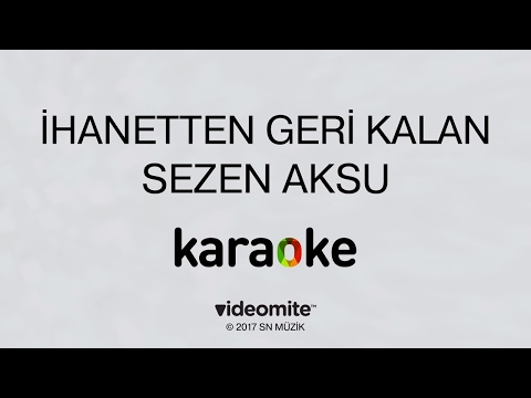 Sezen Aksu - İhanetten Geri Kalan (Karaoke)