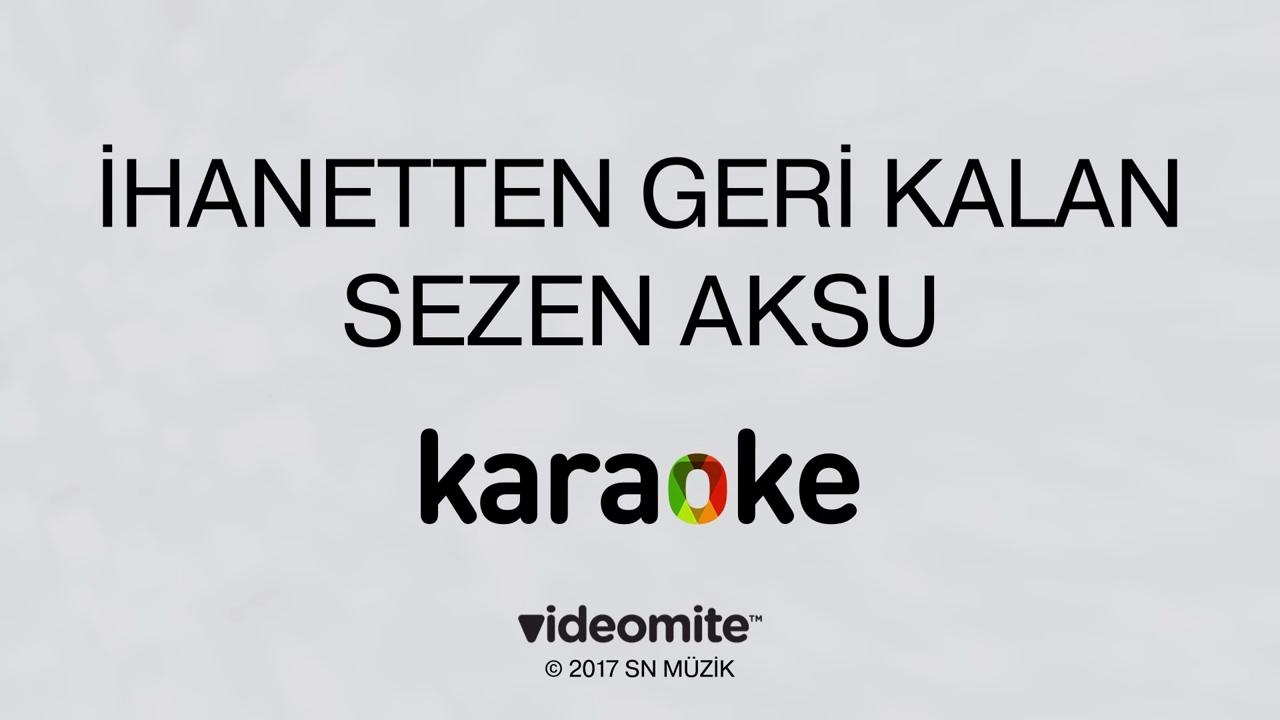 Sezen Aksu Ihanetten Geri Kalan Karaoke Youtube