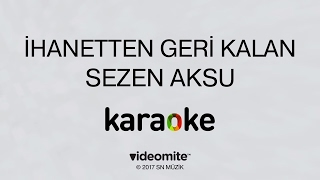 Sezen Aksu İhanetten Geri Kalan Karaoke