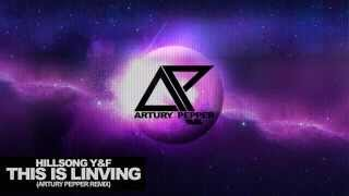 Hillsong Y&F - This is Living (Artury Pepper Remix) Free Download