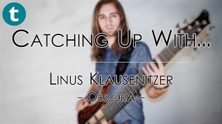 Catching up with: Linus Klausenitzer, Obscura