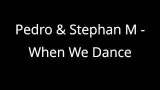 Pedro & Stephan M - When We Dance