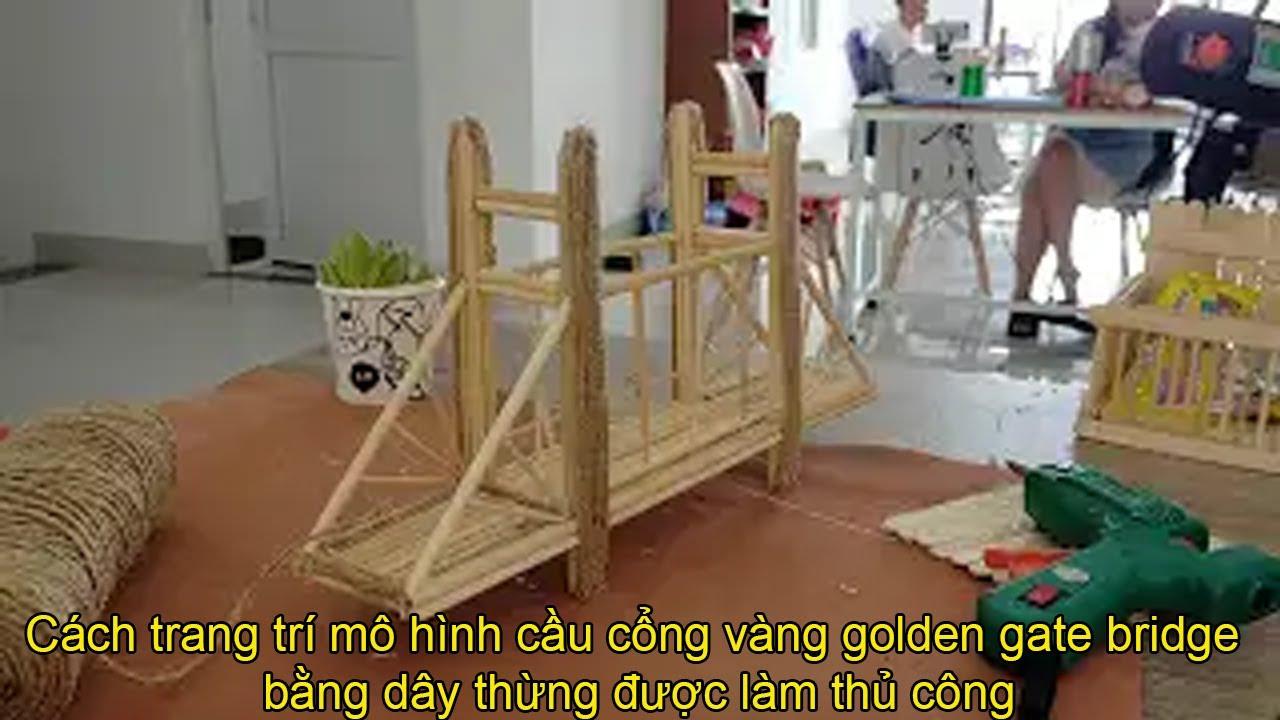 Cách trang trí mô hình cầu cổng vàng golden gate bridge bằng dây thừng được làm thủ công