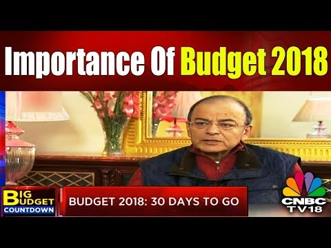 Union Budget 2018-19 of India: Why It is So Important?   CNBC TV18