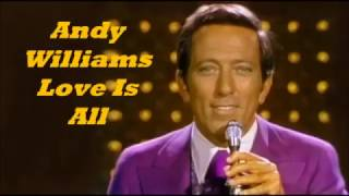 Andy Williams........Love Is All.