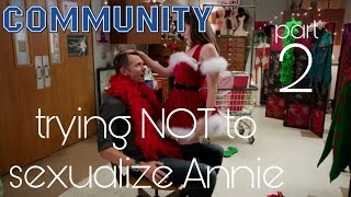 Community Compilation - Annie NOT being sexualized part 2