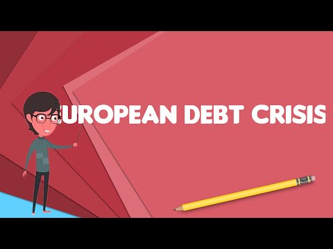What is European debt crisis?, Explain European debt crisis,