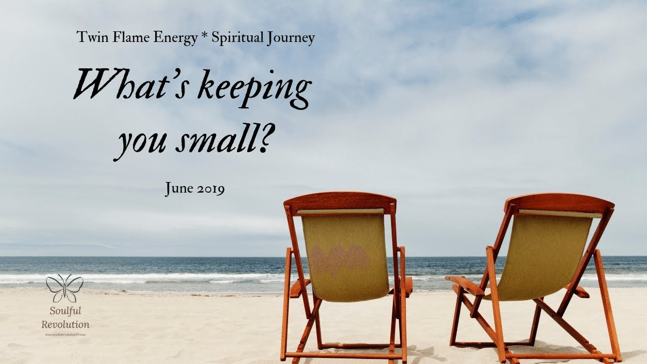Who/what's keeping you *small*? *Twin Flame* & Spiritual Ascension