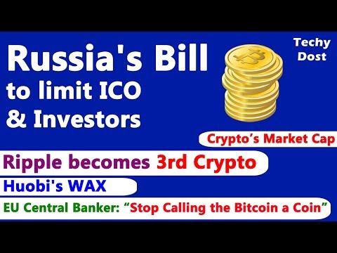 Russia's Bill to limit ICO, Ripple becomes 3rd Crypto, Huobi's WAX, EU & Bitcoin, Crypto's Cap