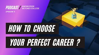 How to Choose Your Perfect Career ft. Saloni Jain | Episode 5 -Knowledge beyond College