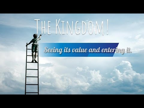 The Kingdom: Seeing Its Value and Entering It.