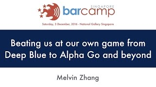 Beating us at our own game from deep blue to alpha go and beyond - BarcampSG 2016