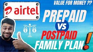 Airtel Prepaid Vs Postpaid Family Plan   Value For Money ?