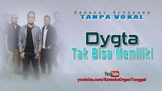Dygta - Tak Bisa Memiliki Karaoke Keyboard Tanpa Vokal