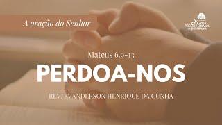 Estudo Bíblico 25/11/2020 - Perdoa-nos (A Oração do Senhor)