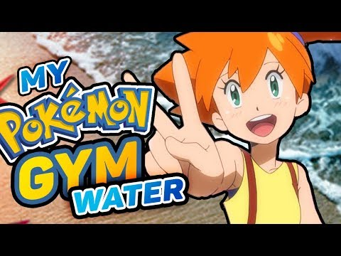 What If You Were A Pokemon Gym Leader? - Water