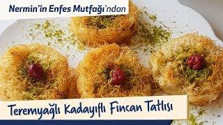 Nermin'in Enfes Mutfağı'ndan Teremyağlı Kadayıflı Fincan Tatlısı Tarifi