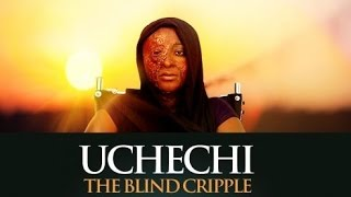 uchechi the blind cripple official trailer latest nigerian nollywood drama movie