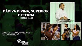 Dádiva Divina, Superior e Eterna - Culto de Celebração - IP Altiplano - 18/07