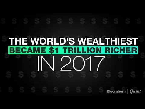 World's Wealthiest Become $1 Trillion Richer In 2017