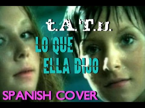 t.A.T.u. | All The Things She Said | Spanish Cover | Lo Que Ella Dijo |