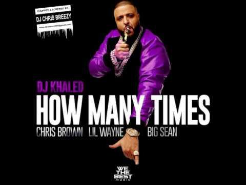 How Many Times-DJ Khaled Feat. Chris Brown, Lil Wayne, & Big Sean (C&S By DJ Chris Breezy)