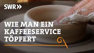 Handwerkskunst! Wie man ein Kaffeeservice töpfert | SWR Fernsehen