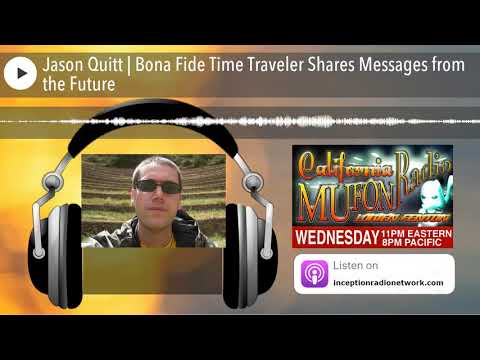 Jason Quitt | Bona Fide Time Traveler Shares Messages from the Future