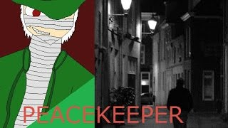 Villain Creepypasta: The Peacekeeper