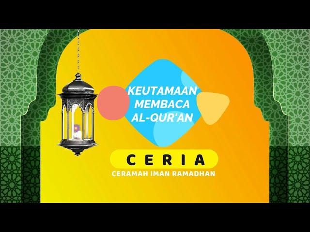 CERIA RAMADHAN; KEUTAMAAN MEMBACA AL-QUR'AN