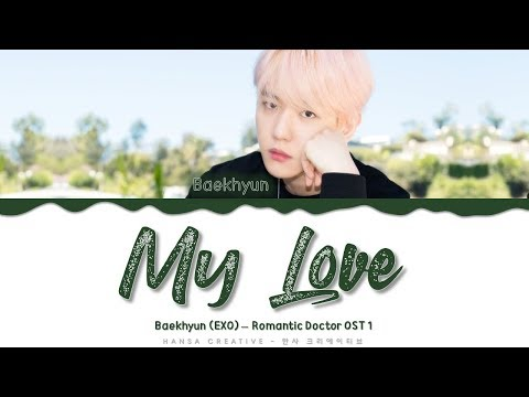 Baekhyun (EXO) - 'My Love' (Romantic Doctor OST 1) Lyrics Color Coded (Han/Rom/Eng)