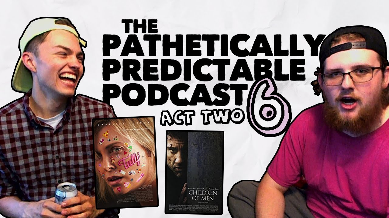 Tully (2018) and Children of Men (2006) | The Pathetically Predictable  Podcast #006 (Act Two)