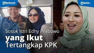 Sosok Iis Rosita Dewi, Anggota DPR Istri Menteri Edhy Prabowo Yang Ikut Ditangkap KPK
