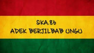 Download Lagu SKA.86 ADEK BERJILBAB UNGU  MP3