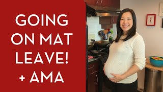 I'm Going on Mat Leave! + AMA