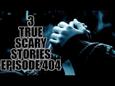 3 TRUE SCARY STORIES EPISODE 404